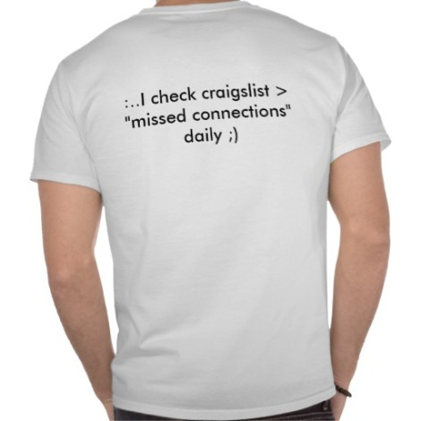i_check_craigslist_missed_connections_da_tshirt-r31a4a345a49f4b59a648ba5307dc95a6_8041k_512