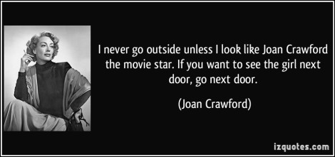 quote-i-never-go-outside-unless-i-look-like-joan-crawford-the-movie-star-if-you-want-to-see-the-girl-joan-crawford-44171