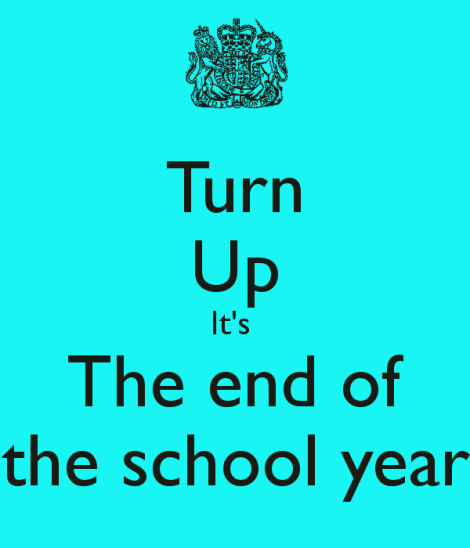 turn-up-its-the-end-of-the-school-year